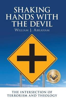 [(Shaking Hands with the Devil : The Intersection of Terrorism and Theology)] [By (author) Teaches Philosophy and Theology and Is Albert Cook Outler Professor of Wesley Studies Perkins School of Theology William J Abraham] published on (February, 2013)
