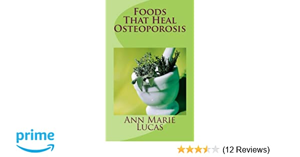 Foods That Heal Osteoporosis Amazon Ann Marie Lucas