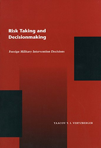 Risk Taking and Decisionmaking: Foreign Military Intervention Decisions