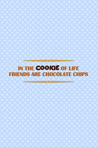 In The Cookie Of Life Friends Are Chocolate Chips: Blank Lined Notebook Journal Diary Composition Notepad 120 Pages 6x9 Paperback ( Baking ) Blue