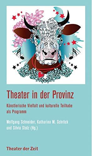 Theater in der Provinz: Künstlerische Vielfalt und kulturelle Teilhabe als Programm (Recherchen)