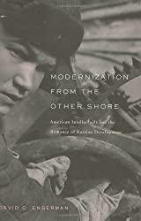 Modernization from the Other Shore: American Intellectuals and the Romance of Russian Development by David C. Engerman (2004-01-15)