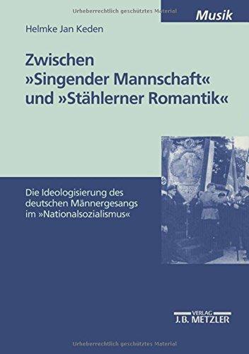 Zwischen Singender Mannschaft und Stählerner Romantik: Die Ideologisierung des deutschen...