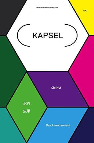 Kapsel: Fantastische Geschichten aus China. Band 1: Das Insektennest (Kapsel / Fantastische Literatur aus China)