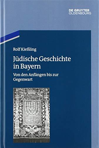 Jüdische Geschichte in Bayern: Von den Anfängen bis zur Gegenwart (Studien zur Jüdischen Geschichte und Kultur in Bayern, Band 11)