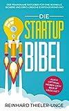 Die Startup Bibel: Der praxisnahe Ratgeber für eine schnelle, sichere und...