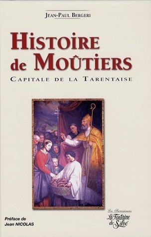 Histoire de Moûtiers : Capitale de la Tarentaise par Jean-Paul Bergeri