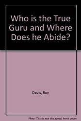 Who is the True Guru and Where Does he Abide?