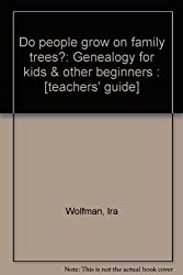 Do people grow on family trees?: Genealogy for kids & other beginners : [teachers' guide]
