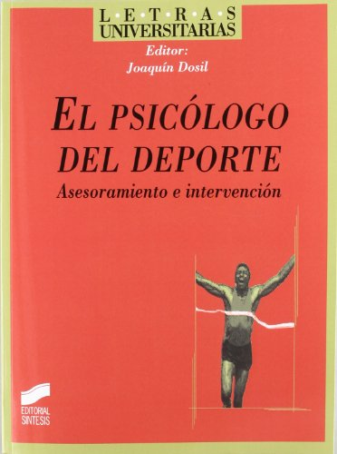 El psicólogo del deporte : asesoramiento e intervención por Joaquín Dosil Díaz