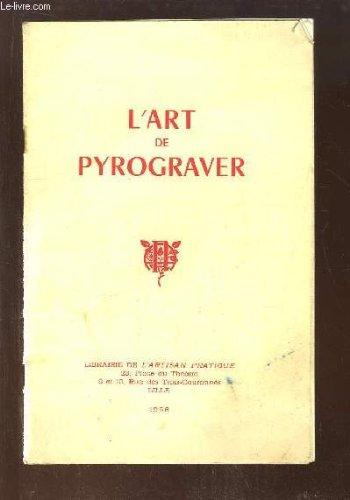 L'Art de Pyrograver le bois, le cuir, les étoffes. Pyrosculpture, Cloustage suivi du Tarso (imitation de marqueterie sur bois), de l'émail opaque et de l'imitation de la céramique sur bois ...