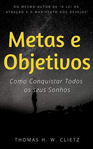 Metas e Objetivos: Como Conquistar Todos os seus Sonhos com um Plano de Ação Simples de ser Seguido: Planejamento Estratégico de 6 Etapas para ter mais ... Saúde e Muito Mais (Portuguese Edition) book cover