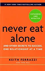 Never Eat Alone, Expanded and Updated: And Other Secrets to Success, One Relationship at a Time by Keith Ferrazzi (2014-06-03)