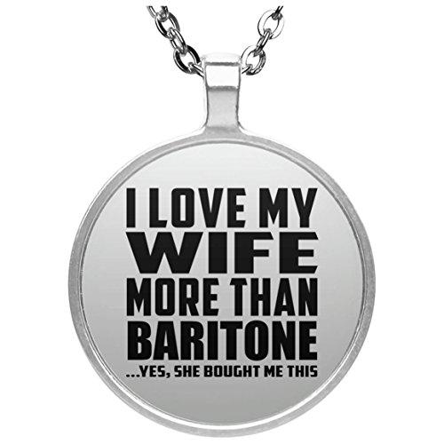 I Love My Wife More Than Baritone - Round Necklace Halskette Kreis Versilberter Anhänger - Geschenk zum Geburtstag Jahrestag Muttertag Vatertag Ostern