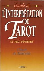 GUIDE DE L'INTERPRETATION DU TAROT. Le tarot démystifié