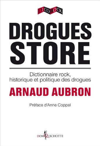 Drogues Store. Dictionnaire rock, historique et politique des drogues