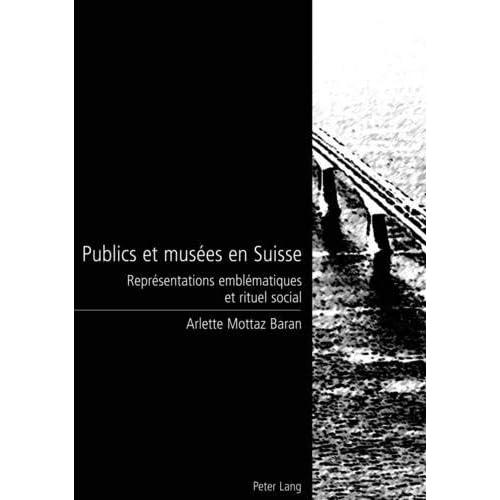 Publics et musées en Suisse: Représentations emblématiques et rituel social
