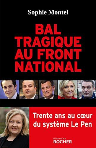 Bal tragique au Front national: Trente ans au coeur du système Le Pen par Sophie Montel