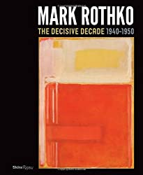 Mark Rothko: The Decisive Decade: 1940-1950