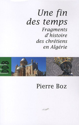Une fin des temps : Fragments d'histoire des chrétiens en Algérie (1888-2008)