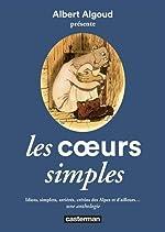Les coeurs simples - Idiots, simplets, arriérés, crétins des Alpes et d'ailleurs... une anthologie de Albert Algoud