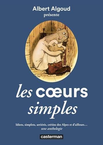 Les coeurs simples : Idiots, simplets, arrirs, crtins des Alpes et d'ailleurs... une anthologie