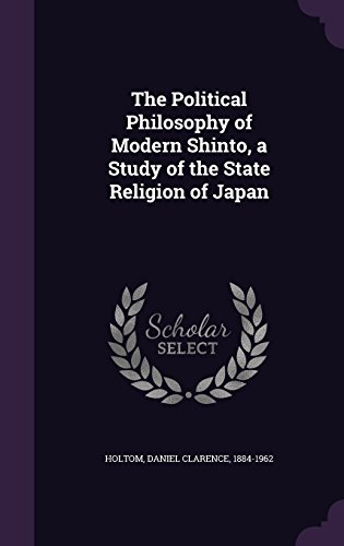 The Political Philosophy of Modern Shinto, a Study of the State Religion of Japan