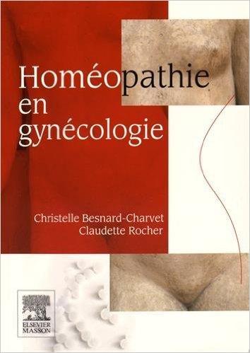 Homopathie en gyncologie de Christelle Besnard-Charvet ,Claudette Rocher ( 10 juin 2015 )