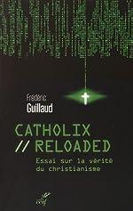 Catholix reloaded - Essai sur la vérité du christianisme de Frédéric Guillaud