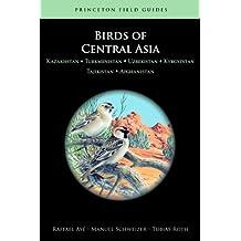 Birds of Central Asia: Kazakhstan, Turkmenistan, Uzbekistan, Kyrgyzstan, Tajikistan, and Afghanistan (Princeton Field Guides)
