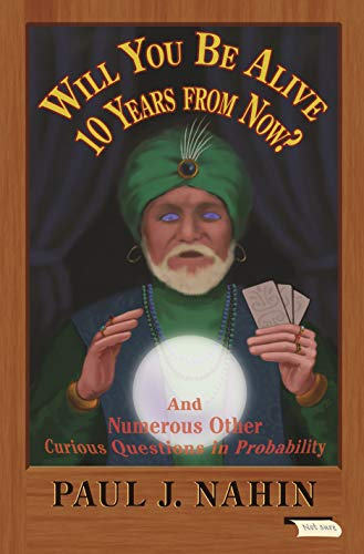 Will You Be Alive 10 Years from Now? - And Numerous Other Curious Questions in Probability