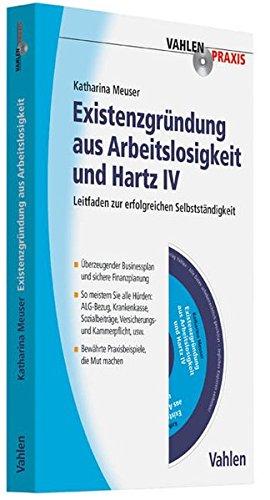 Existenzgründung aus Arbeitslosigkeit und Hartz IV: Leitfaden zur erfolgreichen Selbstständigkeit