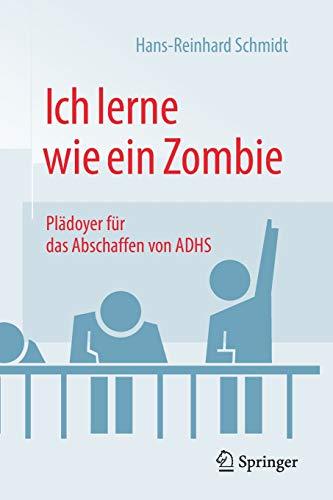 Ich lerne wie ein Zombie: Plädoyer für das Abschaffen von ADHS