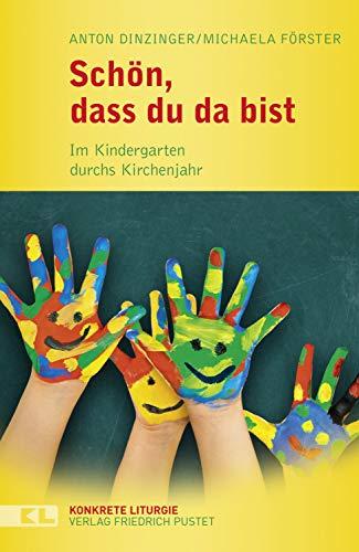 Schön, dass du da bist: Im Kindergarten durchs Kirchenjahr (Konkrete Liturgie)