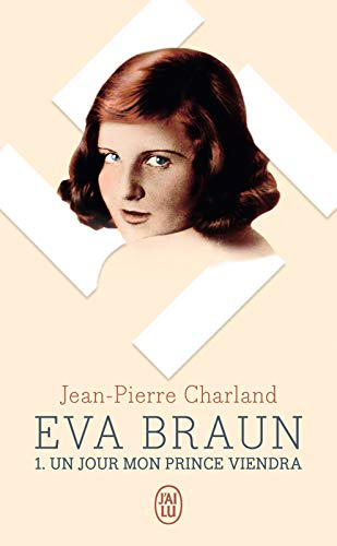 Eva Braun (Tome 1) - Un jour mon prince viendra par Jean-Pierre Charland