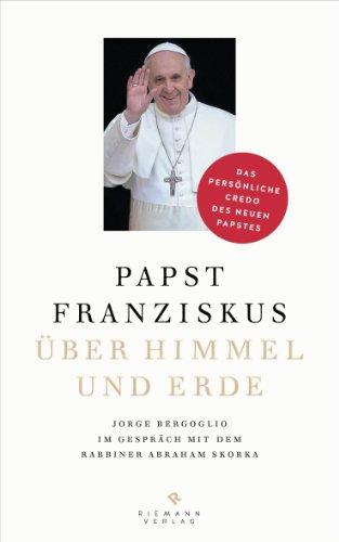 Portada del libro Über Himmel und Erde: Jorge Bergoglio im Gespräch mit dem Rabbiner Abraham Skorka  - Das persönliche Credo des neuen Papstes
