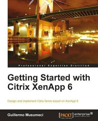 [(Getting Started with Citrix XenApp 6)] [By (author) Guillermo Musumeci] published on (June, 2011)