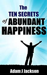 The Ten Secrets of Abundant Happiness (The Ten Secrets of Abundance Book 2) (English Edition)