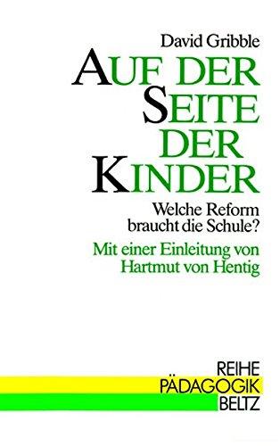 Auf der Seite der Kinder. Welche Reform braucht die Schule? (Book on Demand) (Reihe Pädagogik)
