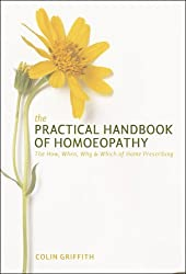 By Colin Griffith - The Practical Handbook of Homoeopathy: The How, When, Why and Which of Home Prescribing