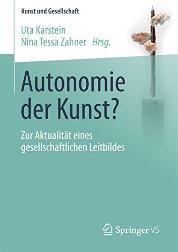 Autonomie der Kunst?: Zur Aktualität eines gesellschaftlichen Leitbildes (Kunst und Gesellschaft)