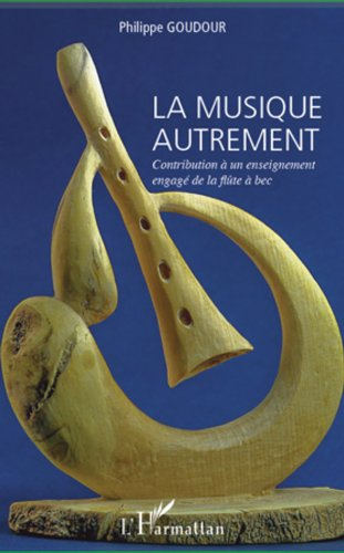 La musique autrement: Contribution à un enseignement engagé de la flûte à bec