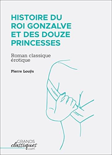 Histoire du roi Gonzalve et des douze princesses: Roman classique érotique (French Edition)