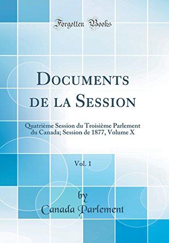 Documents de la Session, Vol. 1: Quatrième Session Du Troisième Parlement Du Canada; Session de 1877, Volume X (Classic Reprint) par Canada Parlement