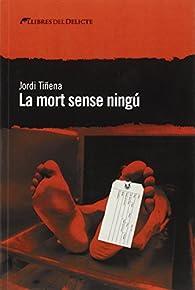 La mort sense ningú par  Jordi Tiñena i Amorós