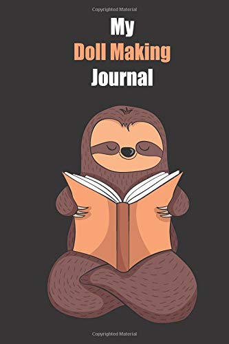My Doll Making Journal: With A Cute Sloth Reading , Blank Lined Notebook Journal Gift Idea With Black Background Cover