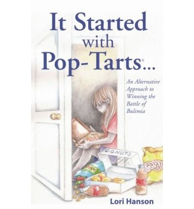 it-started-with-pop-tarts-an-alternatice-approach-to-winning-the-battle-of-bulimia-author-lori-hanso