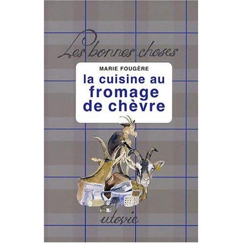 La cuisine au fromage de chèvre by Marie Fougère(2008-08-28)
