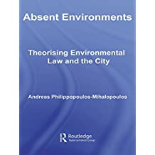 Absent Environments: Theorising Environmental Law and the City (Law, Science and Society)