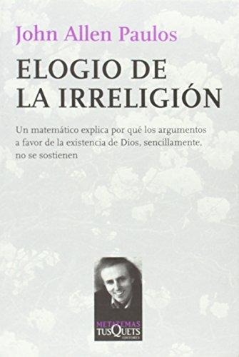 Elogio de la irreligión: Un matemático explica por qué los argumentos a favor de la existencia de Dios, sencillamente, no se sostienen (Metatemas)